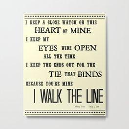 I Walk the Line Metal Print