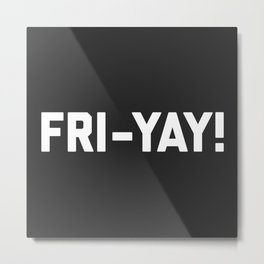 Fri-Yay! Funny Quote Metal Print