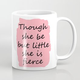 Though she be but little she is fierce Coffee Mug