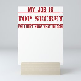Sarcasm My Job is Top Secret Even I Don't Know What I Do Mini Art Print