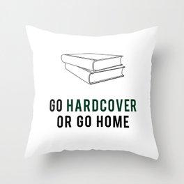 Go Hardcover or Go Home Throw Pillow