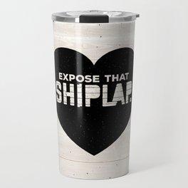 Expose That Shiplap Travel Mug