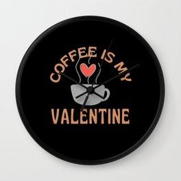 Coffee Is My Valentine Wall Clock
