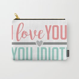 I Love You, You Idiot! Carry-All Pouch