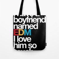 edm Tote Bags featuring I Have A Boyfriend Named EDM I Love Him So Much by DropBass