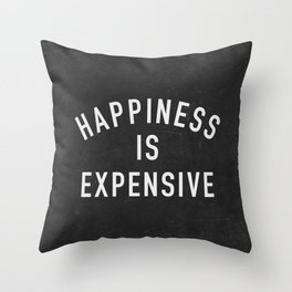 Happiness is Expensive Throw Pillow