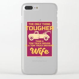 Womens The Only Thing Tougher Than A Tow Truck Driver Is His Wife graphic Clear iPhone Case