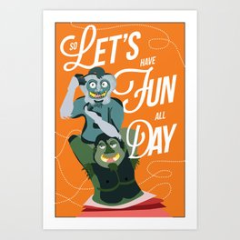 Let's have fun, all day!  Art Print