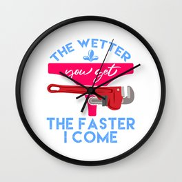"Plumbing Shirt That Says ""The Wetter You Get The Faster I Come"" T-shirt Design Naughty Adult Humor Wall Clock"
