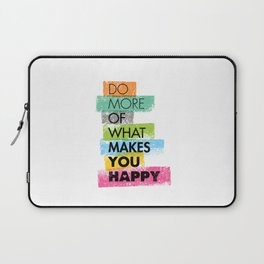 Do More Of What Makes You Happy. Inspiring Creative Motivation Quote. Vector Typography Laptop Sleeve