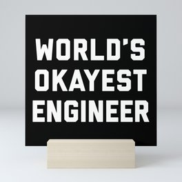 World's Okayest Engineer Funny Quote Mini Art Print