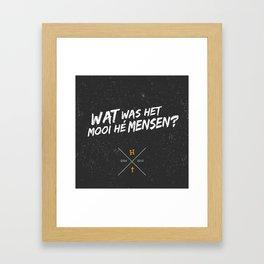 Wat was het mooi he mensen? H x †  Framed Art Print