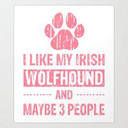 I Like My Irish Wolfhound And Maybe 3 People pw Art Print