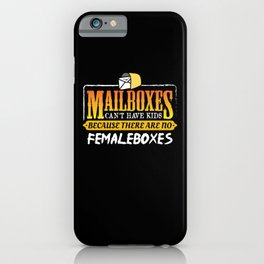Mailboxes cant have kids there are no femaleboxes iPhone Case