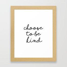 Choose To Be Kind Framed Art Print