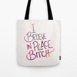 I Believe In Peace Bitch Tote Bag