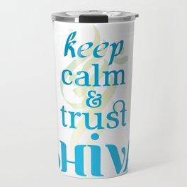 KEEP CALM AND TRUST SHIVA Travel Mug