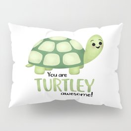 You Are Turtley Awesome! Pillow Sham