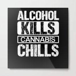 Alcohol kills cannabis chills Metal Print
