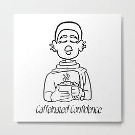 Caffeinated Confidence Metal Print