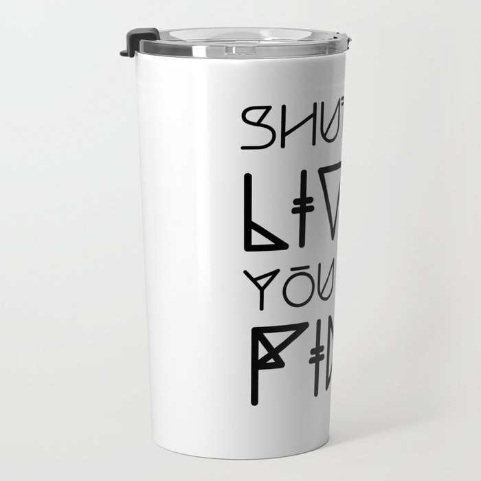 Shut Up Liver You Are Fine - Funny Saying Travel Mug
