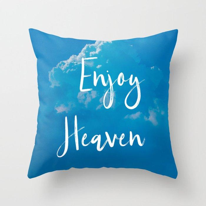 Enjoy Heaven Throw Pillow