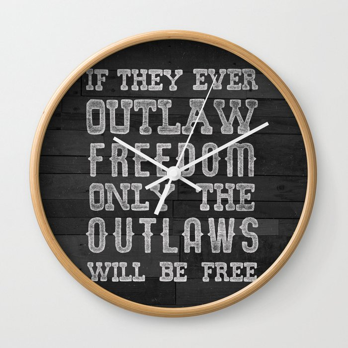 Only The Outlaws Will Be Free Wall Clock By Krispetrat Society6