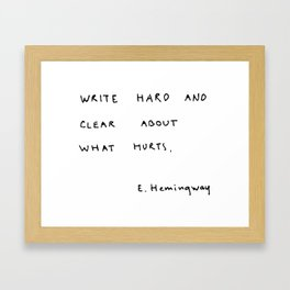 Write hard and clear about what hurts Framed Art Print