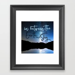 In Between the Earth and Sky Framed Art Print
