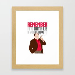 It's Not A Lie If You Believe It. Framed Art Print
