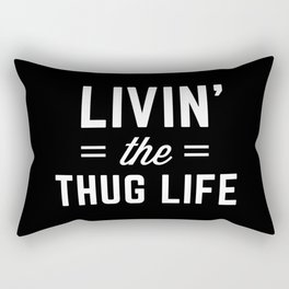 The Thug Life Funny Quote Rectangular Pillow