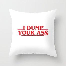I dump your ass, stranger thing gift Throw Pillow