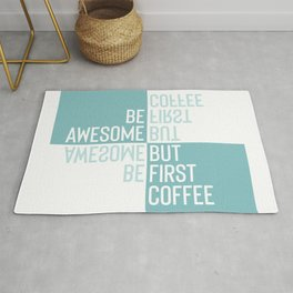 BE AWESOME - BUT FIRST COFFEE | turquoise Rug
