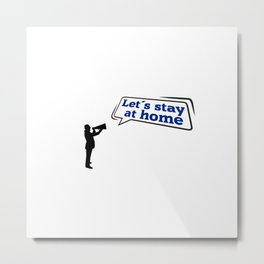 Announcement to STAY HOME! Metal Print