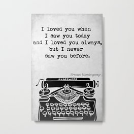 "Ernest Hemingway ""I Loved You"" Metal Print"