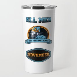 Birthday Celebration Gift All Men Are Equal But Only Kings Are Born In November Birth Anniversary Travel Mug