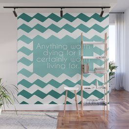 Anything worth dying for is certainly worth living for. Wall Mural