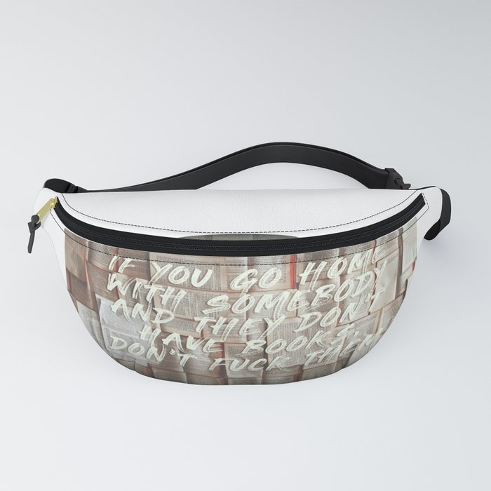 If you go home with somebody and they don't have books, don't fuck them. Fanny Pack