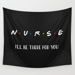 Nurse, I'll Be There For You Wall Tapestry