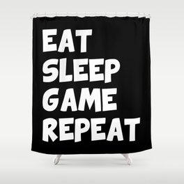 Eat sleep game repeat Shower Curtain