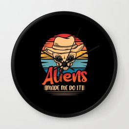 Aliens made me do it science shirt design Wall Clock