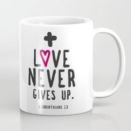 Love Never Gives Up Coffee Mug