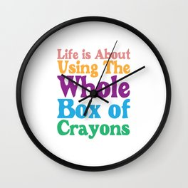 Life is About Using the Whole Box of Crayons Funny T-shirt Wall Clock