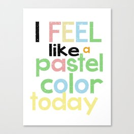I feel like a pastel color... Canvas Print