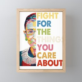 Fight for the things you care about RBG Ruth Bader Ginsburg Framed Mini Art Print