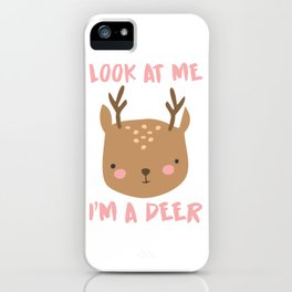 Look at Me I'm a Deer I Funny Animal design Gift iPhone Case