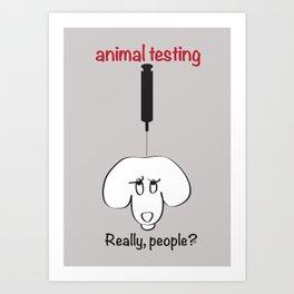 Animal Testing - Really people? Art Print