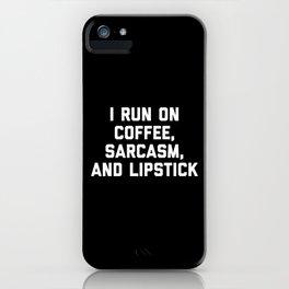 Run Coffee, Sarcasm & Lipstick Funny Quote iPhone Case