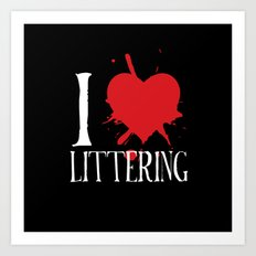 i heart littering Art Print