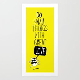 do small things with great love Art Print